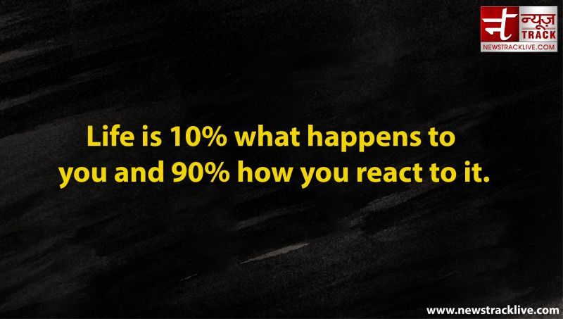 Life is 10% what happens to you
