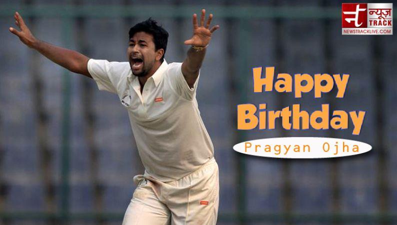 जन्मदिन विशेष : भारत के बेहतरीन स्पिनर मे से एक प्रज्ञान ओझा