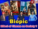 Editorial on an impact of biopic cinema on Indian society ?