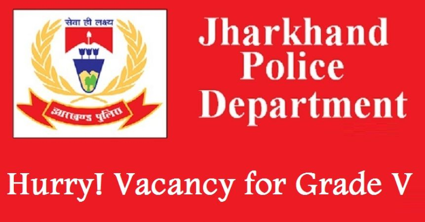 Jharkhand Police Recruitment 2018: Vacancy on Various Posts of Grade V