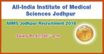 AIIMS Jodhpur Recruitment 2018: Great Opportunity for Various Posts Including Professor