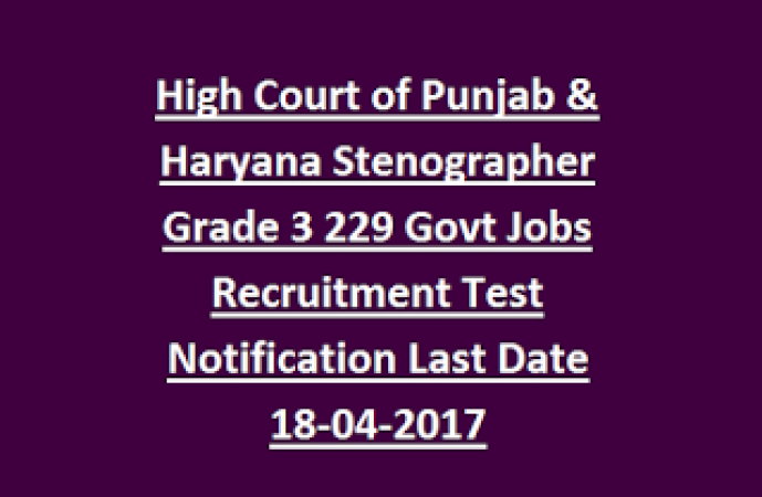 Punjab and Haryana High Court Recruitment 2017 – 229 Stenographer Vacancies, Apply Online