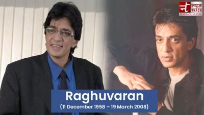 Raghuvaran is one of best 'villain' of Indian cinema