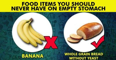 Never eat these food items empty stomach