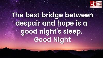 Good Night quote: The best bridge between despair and hope is a good night's sleep.