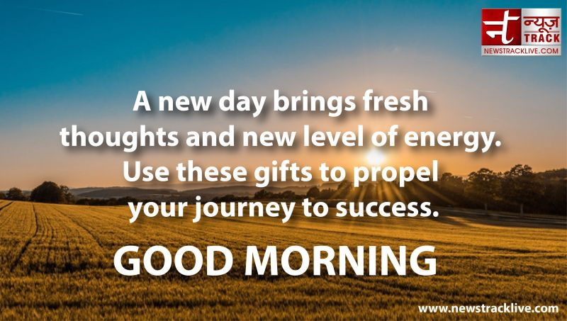 A new day brings fresh thoughts and new level of energy