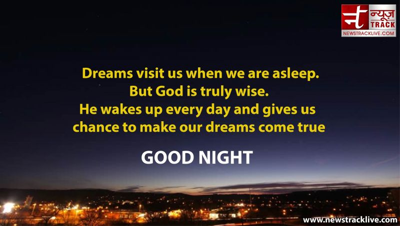 Dreams visit us when we are asleep
