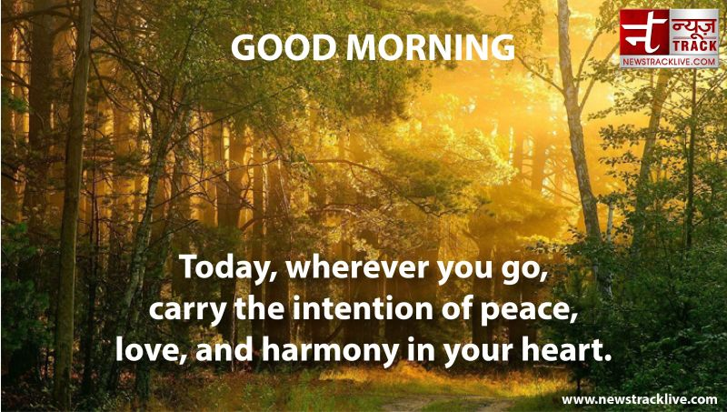 Good Morning Today, wherever you go, carry the intention of peace
