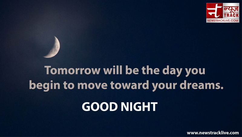 Tomorrow will be the day you begin to move toward your dreams