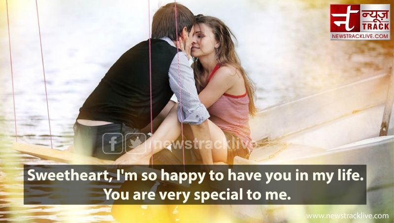 Sweetheart, I'm so happy to have you in my life.