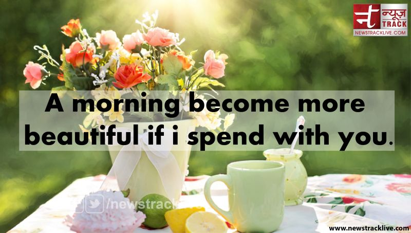 A morning become more beautiful if i spend with you
