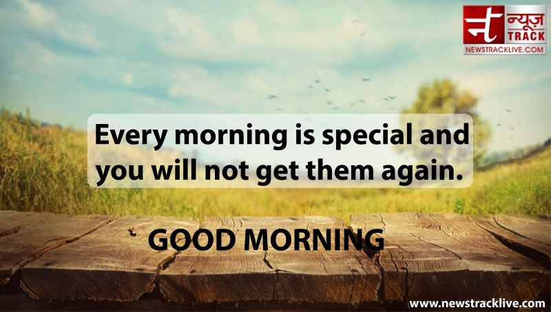 Every morning is special and you