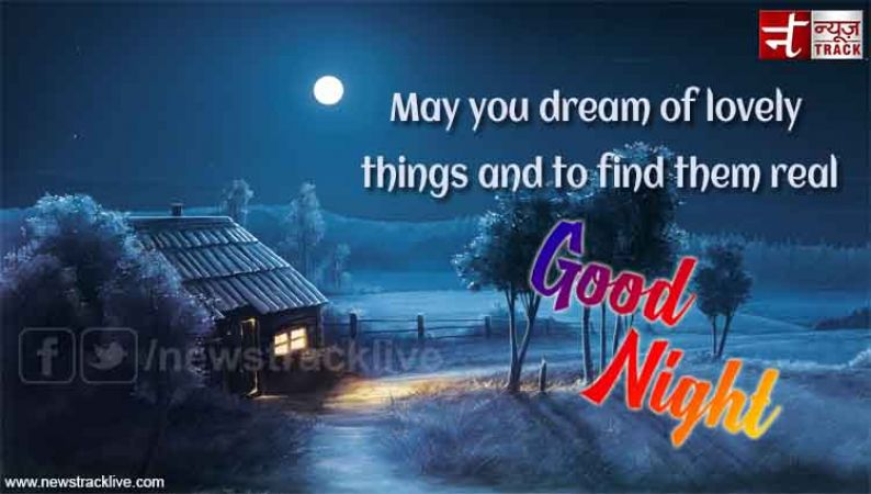 Good Night :May you dream of lovely things and to find them real
