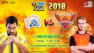 IPL 2018 FINAL LIVE : वानखेड़े में पहले गेंदबाजी करेंगे सुपरकिंग्स